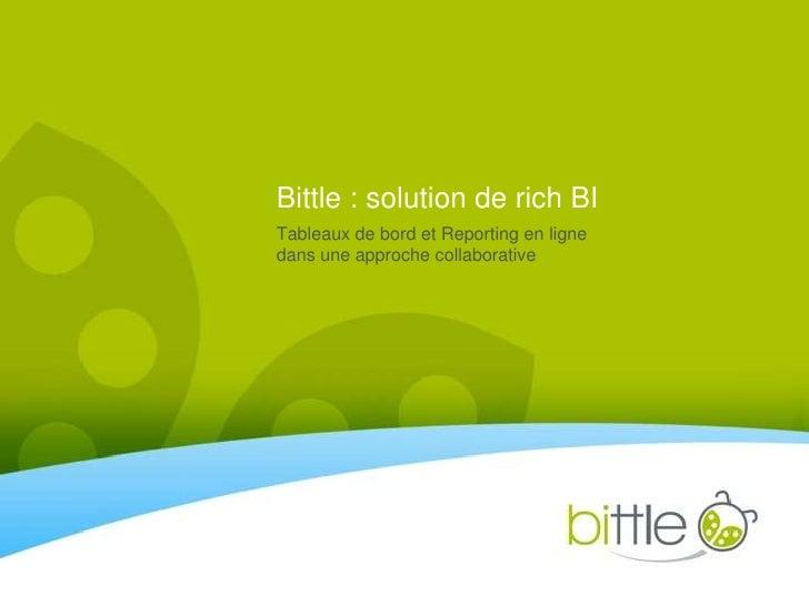 Bittle : solution de rich BI<br />Tableaux de bord et Reporting en lignedansuneapproche collaborative <br />