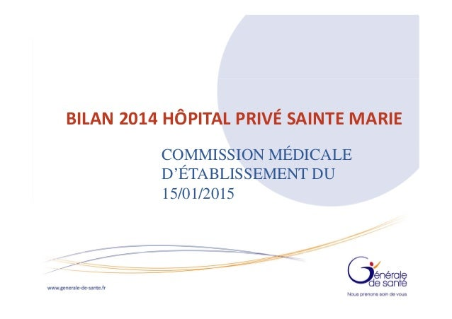 I I 28/08/12 BILAN 2014 HÔPITAL PRIVÉ SAINTE MARIE COMMISSION MÉDICALE D'ÉTABLISSEMENT DU 15/01/2015