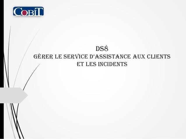 DS8 Gérer le service d'assistance aux clients et les incidents