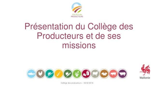 Présentation du Collège des Producteurs et de ses missions Collège des producteurs – 03/02/2016