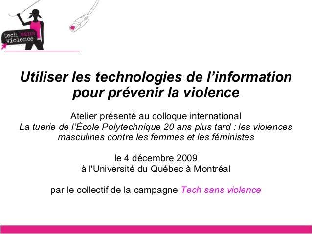 Utiliser les technologies de l'information pour prévenir la violence Atelier présenté au colloque international La tuerie ...