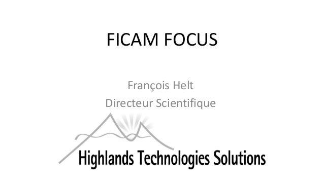 FICAM FOCUS François Helt Directeur Scientifique