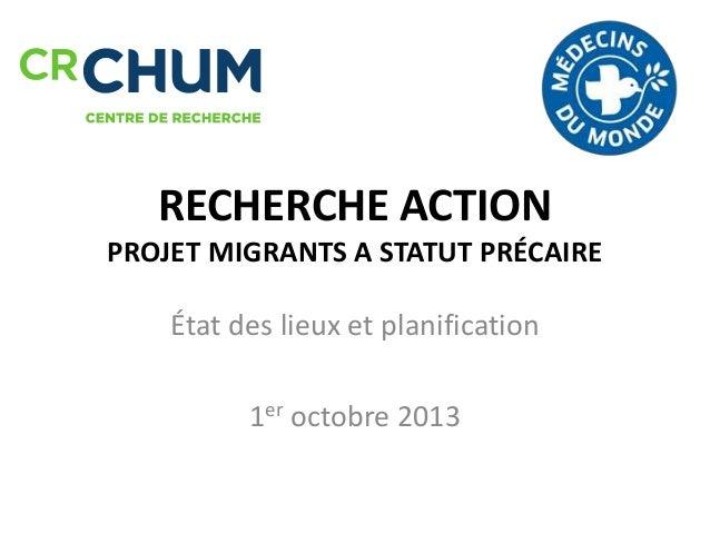 RECHERCHE ACTION PROJET MIGRANTS A STATUT PRÉCAIRE État des lieux et planification 1er octobre 2013