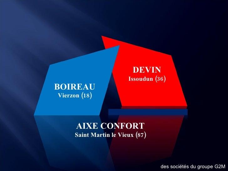 AIXE CONFORT Saint Martin le Vieux (87) BOIREAU Vierzon (18) DEVIN Issoudun (36) des sociétés du groupe G2M