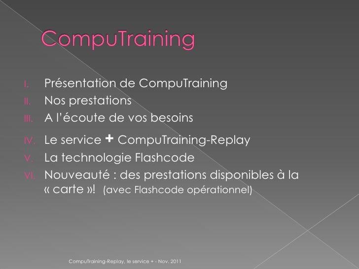 I.     Présentation de CompuTrainingII.    Nos prestationsIII.   A l'écoute de vos besoinsIV.    Le service + CompuTrainin...