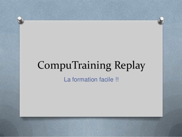 CompuTraining Replay La formation facile !!