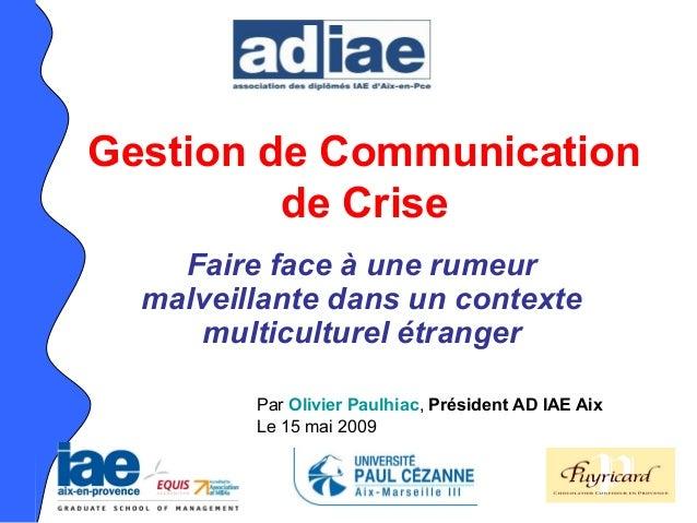 Gestion de Communication de Crise Faire face à une rumeur malveillante dans un contexte multiculturel étranger Par Olivier...