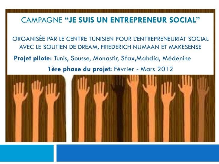 """CAMPAGNE """"JE SUIS UN ENTREPRENEUR SOCIAL""""ORGANISÉE PAR LE CENTRE TUNISIEN POUR L'ENTREPRENEURIAT SOCIAL  AVEC LE SOUTIEN D..."""