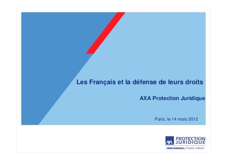 Les Français et la défense de leurs droits                    AXA Protection Juridique                         Paris, le 1...