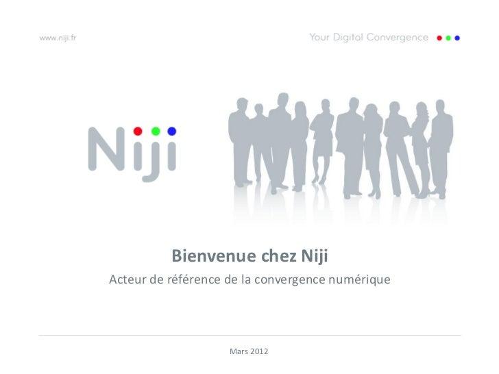 Bienvenue chez NijiActeur de référence de la convergence numérique                    Mars 2012