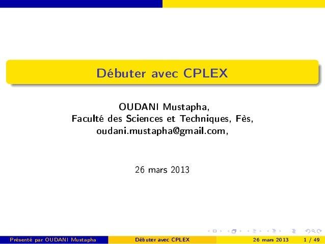 Débuter avec CPLEX                             OUDANI Mustapha,                   Faculté des Sciences et Techniques, Fès,...