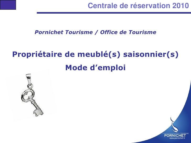 Centrale de réservation 2010     Pornichet Tourisme / Office de TourismePropriétaire de meublé(s) saisonnier(s)           ...