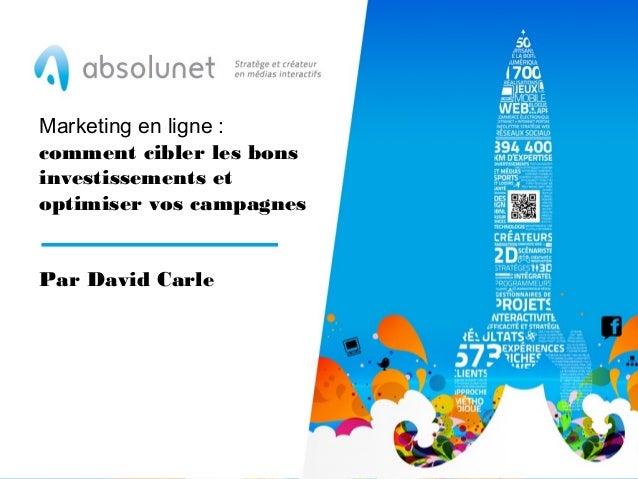 Marketing en ligne : comment cibler les bons investissements et optimiser vos campagnes Par David Carle
