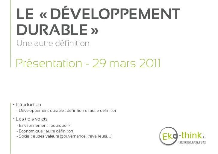 LE « DÉVELOPPEMENT DURABLE » Une autre définition Présentation - 29 mars 2011• Introduction - Développement durable : défi...