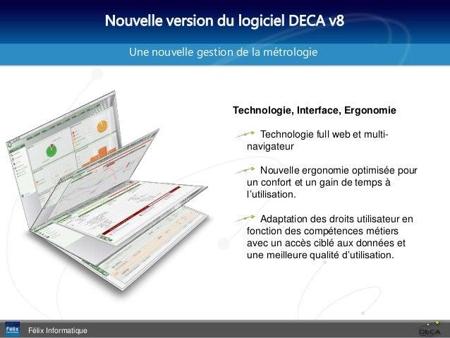 Nouvelle version du logiciel DECA v8 Félix Informatique Une nouvelle gestion de la métrologie Technologie, Interface, Ergo...