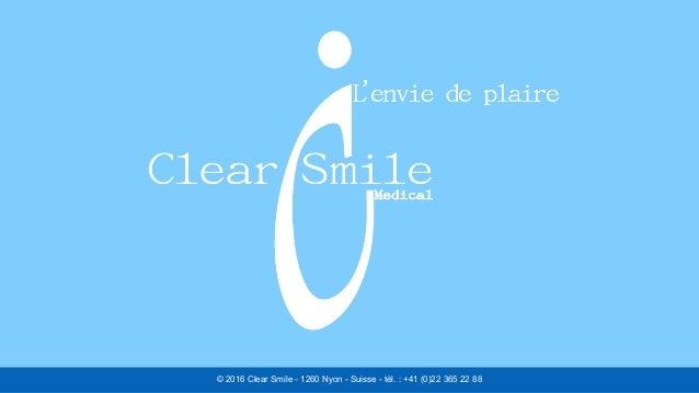 © 2016 Clear Smile - 1260 Nyon - Suisse - tèl. : +41 (0)22 365 22 88