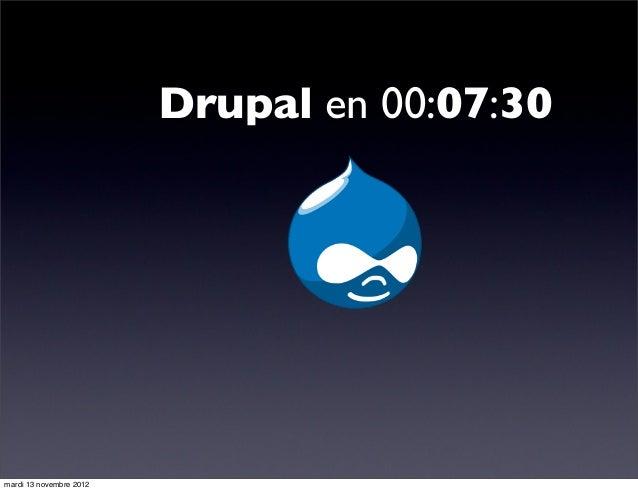 Drupal en 00:07:30mardi 13 novembre 2012