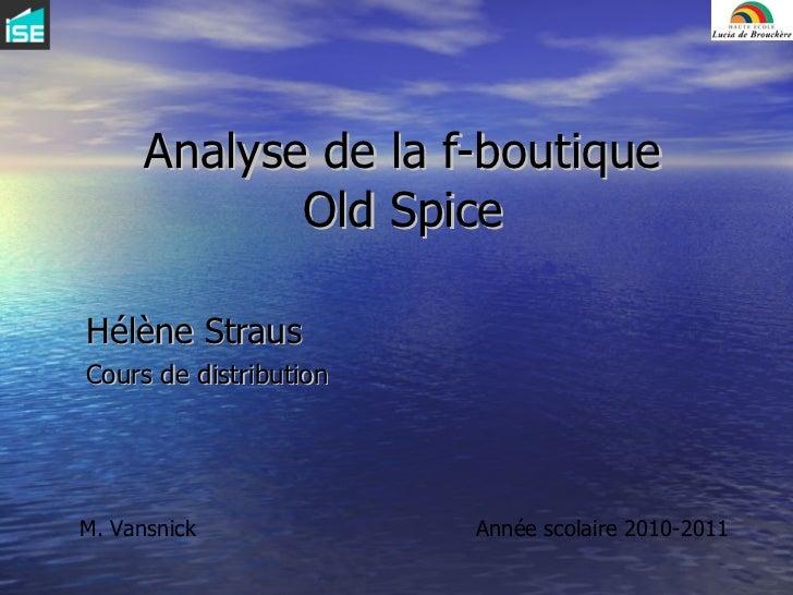Analyse de la f-boutique Old Spice Hélène Straus Cours de distribution M. Vansnick Année scolaire 2010-2011