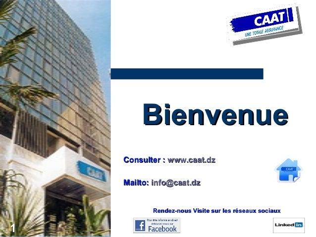 Bienvenue Consulter : www.caat.dz Mailto: info@caat.dz Rendez-nous Visite sur les réseaux sociaux  1