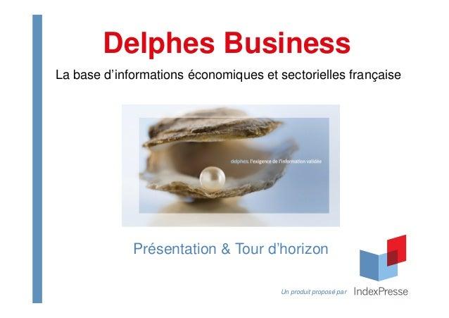Présentation & Tour d'horizon Delphes Business Un produit proposé par La base d'informations économiques et sectorielles f...