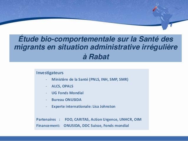 Étude bio-comportementale sur la Santé des migrants en situation administrative irrégulière à Rabat Investigateurs -  Mini...