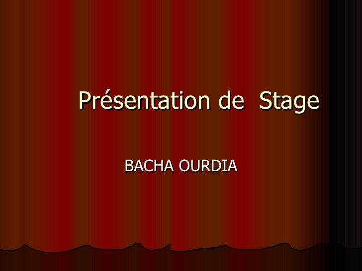 Présentation de  Stage BACHA OURDIA
