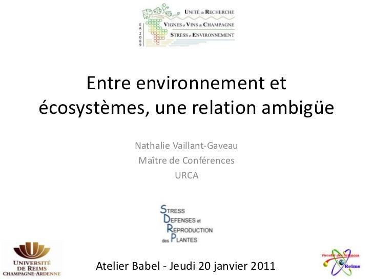 Entre environnement etécosystèmes, une relation ambigüe              Nathalie Vaillant-Gaveau               Maître de Conf...