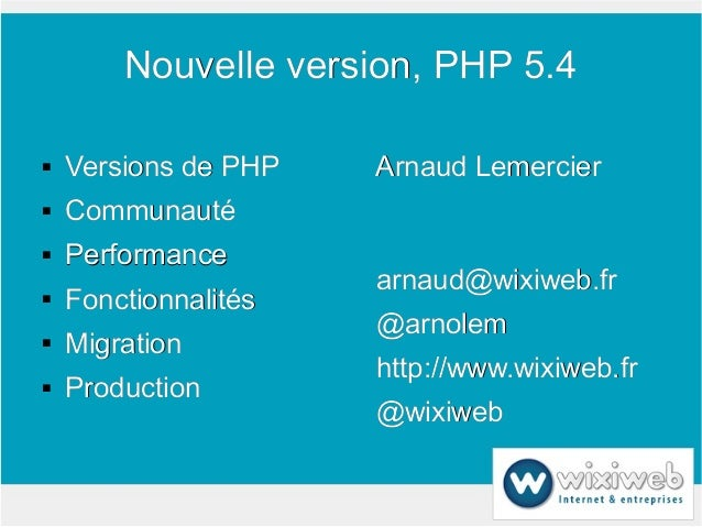 Nouvelle version, PHP 5.4   Versions de PHP   Arnaud Lemercier   Communauté   Performance                      arnaud@w...