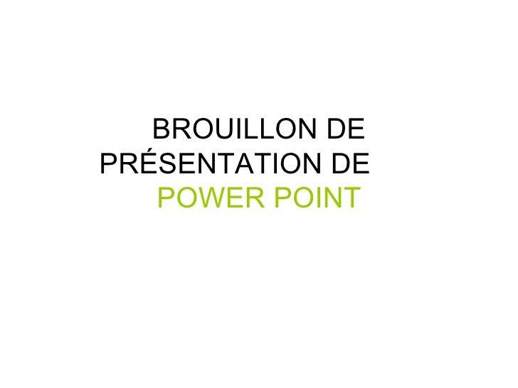 BROUILLON DE PRÉSENTATION DE  POWER POINT