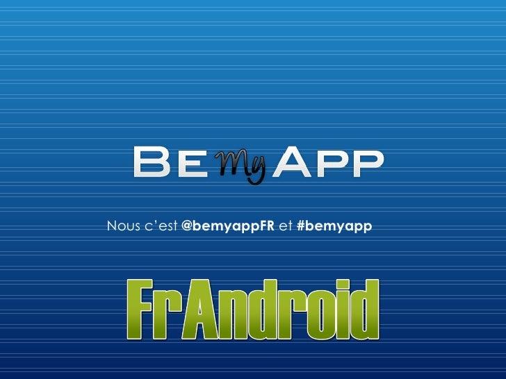 Nous c 'est  @bemyappFR  et  #bemyapp