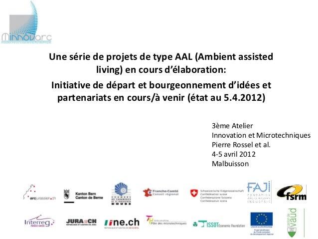 Une série de projets de type AAL (Ambient assisted            living) en cours d'élaboration:Initiative de départ et bourg...