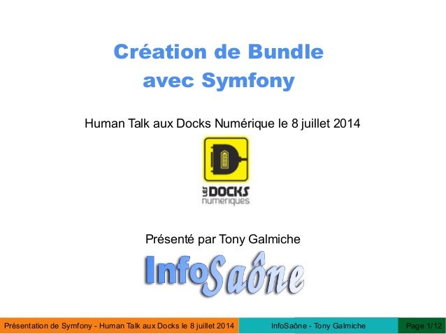 Présentation de Symfony - Human Talk aux Docks le 8 juillet 2014 Page 1/12InfoSaône - Tony Galmiche Création de Bundle ave...