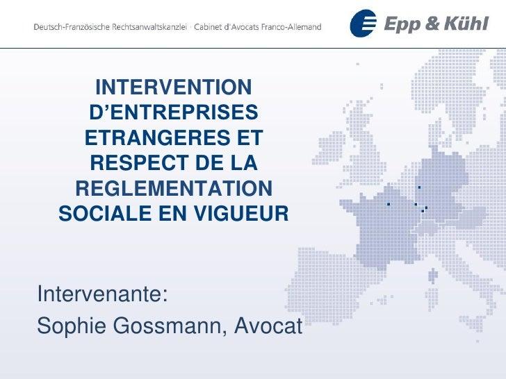INTERVENTION   D'ENTREPRISES   ETRANGERES ET   RESPECT DE LA  REGLEMENTATION SOCIALE EN VIGUEURIntervenante:Sophie Gossman...