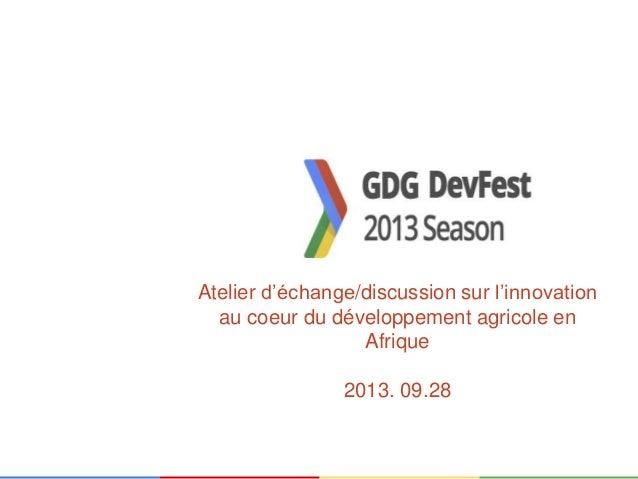 Atelier d'échange/discussion sur l'innovation au coeur du développement agricole en Afrique 2013. 09.28