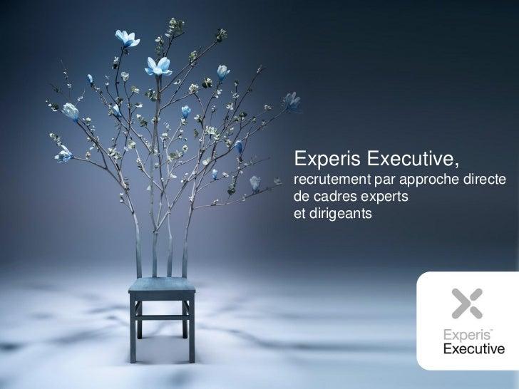 Experis Executive,recrutement par approche directede cadres expertset dirigeants
