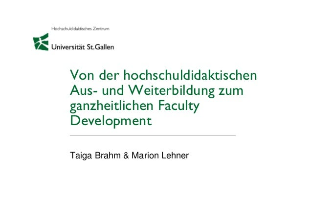 Von der hochschuldidaktischen Aus- und Weiterbildung zum ganzheitlichen Faculty Development Taiga Brahm & Marion Lehner