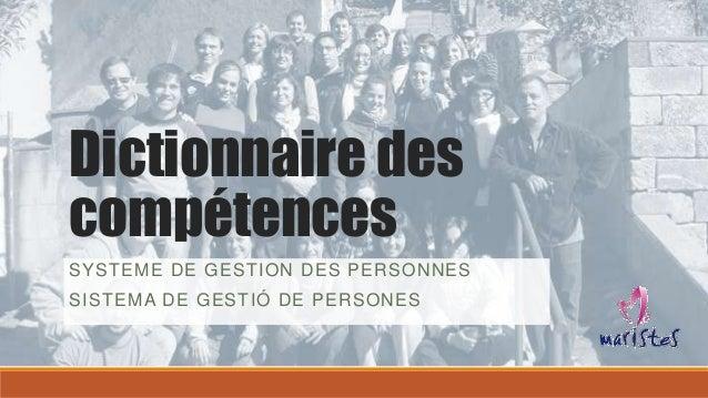 Dictionnaire des compétences SYSTEME DE GESTION DES PERSONNES  SISTEMA DE GESTIÓ DE PERSONES