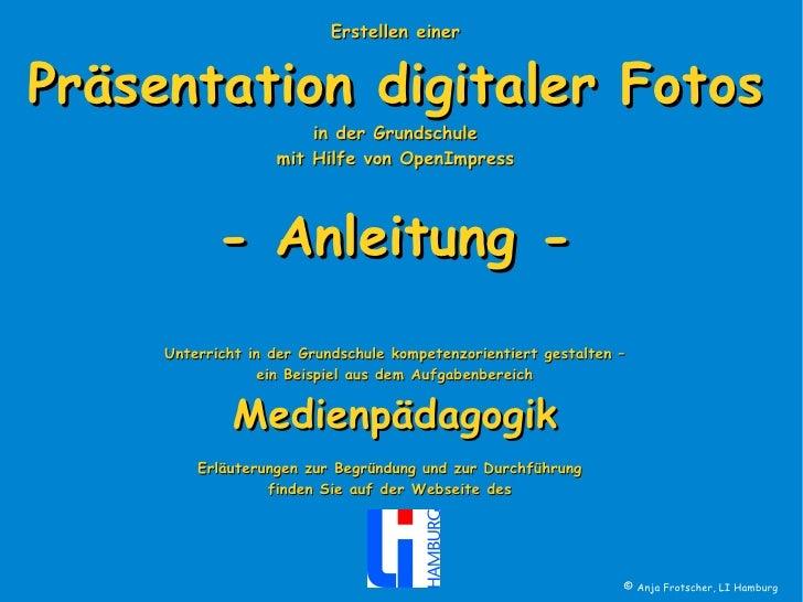 Erstellen einer Präsentation digitaler Fotos in der Grundschule mit Hilfe von OpenImpress - Anleitung - Erläuterungen zur ...