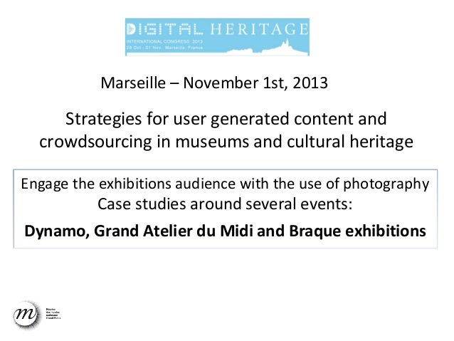 Marseille – November 1st, 2013  Strategies for user generated content and crowdsourcing in museums and cultural heritage E...