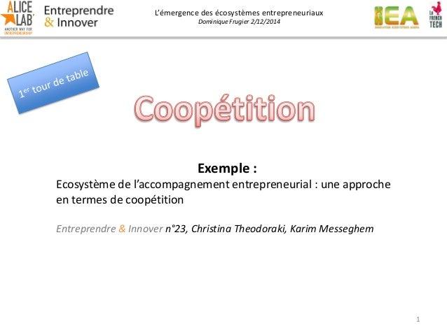 L'émergence des écosystèmes entrepreneuriaux Dominique Frugier 2/12/2014 1 Exemple : Ecosystème de l'accompagnement entrep...