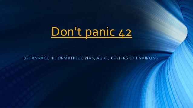 Don't panic 42  DÉPANNAGE INFORMATIQUE VIAS, AGDE, BÉZIERS ET ENVIRONS.