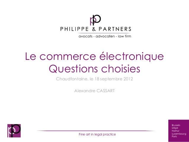 Le commerce électronique    Questions choisies     Chaudfontaine, le 18 septembre 2012             Alexandre CASSART      ...