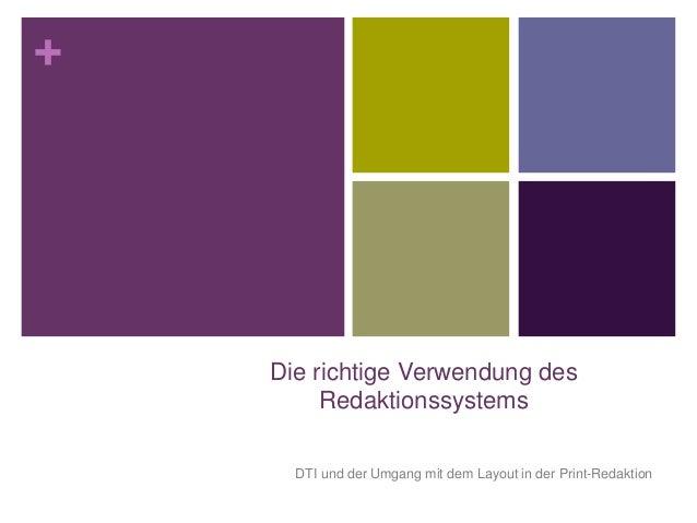 + Die richtige Verwendung des Redaktionssystems DTI und der Umgang mit dem Layout in der Print-Redaktion