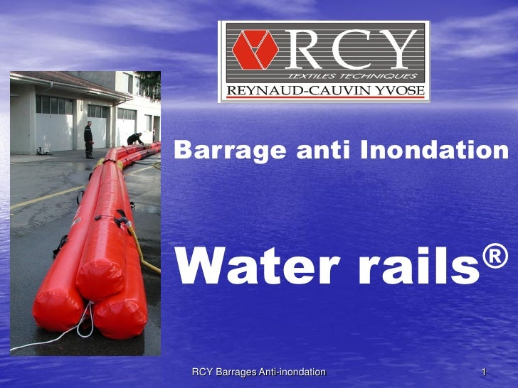 Barrage anti Inondation    Water                           rails ®    RCY Barrages Anti-inondation        1
