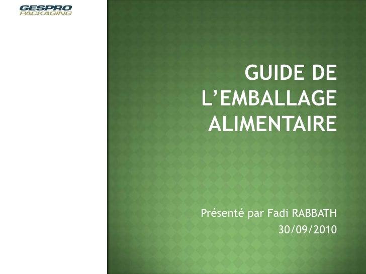 Guide de l'emballage alimentaire<br />Présenté par Fadi RABBATH<br />30/09/2010<br />