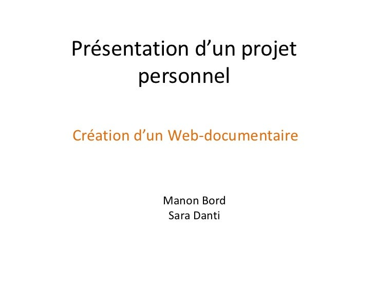 Présentation d'un projet      personnelCréation d'un Web-documentaire            Manon Bord             Sara Danti