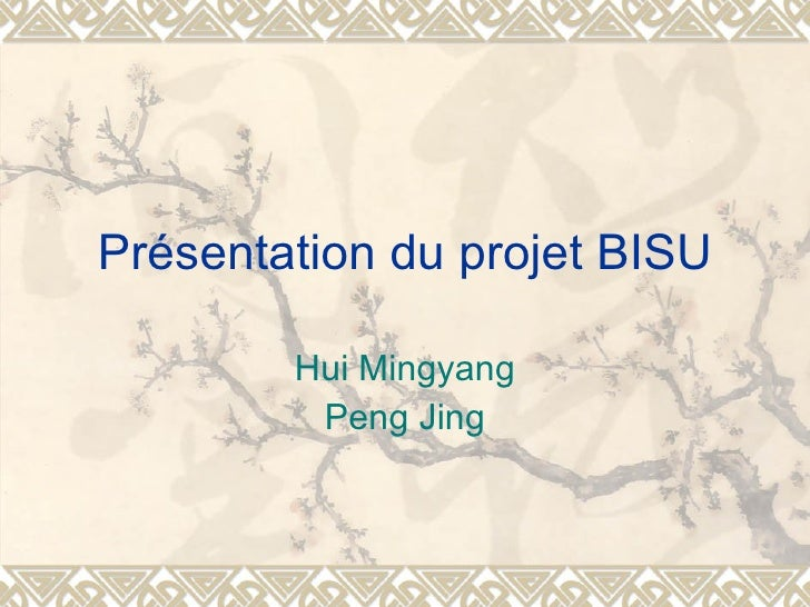 Présentation du projet BISU Hui Mingyang Peng Jing