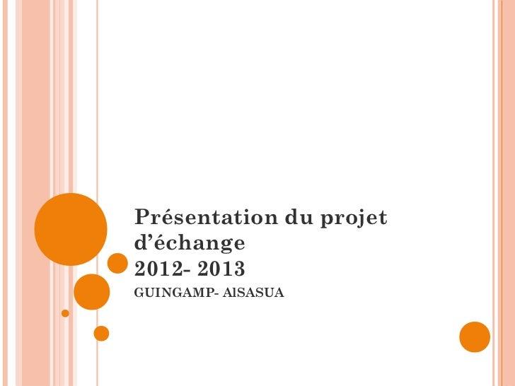 Présentation du projetd'échange2012- 2013GUINGAMP- AlSASUA