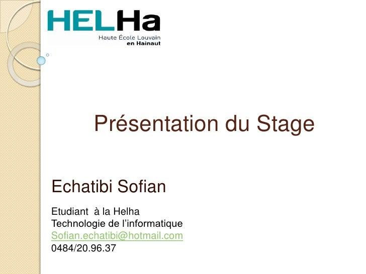 Présentation du StageEchatibi SofianEtudiant à la HelhaTechnologie de l'informatiqueSofian.echatibi@hotmail.com0484/20.96.37