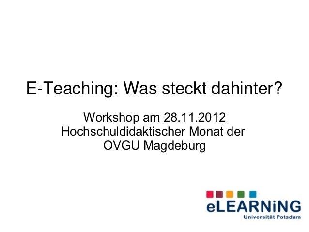 E-Teaching: Was steckt dahinter?       Workshop am 28.11.2012    Hochschuldidaktischer Monat der          OVGU Magdeburg